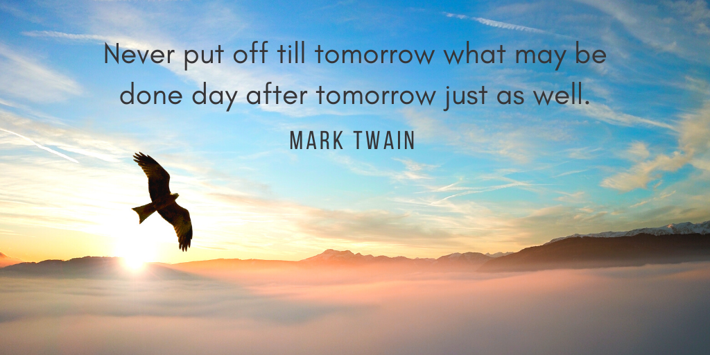 "Procrastination quote: ""Never put off till tomorrow what may be done day after tomorrow just as well."" —Mark Twain"