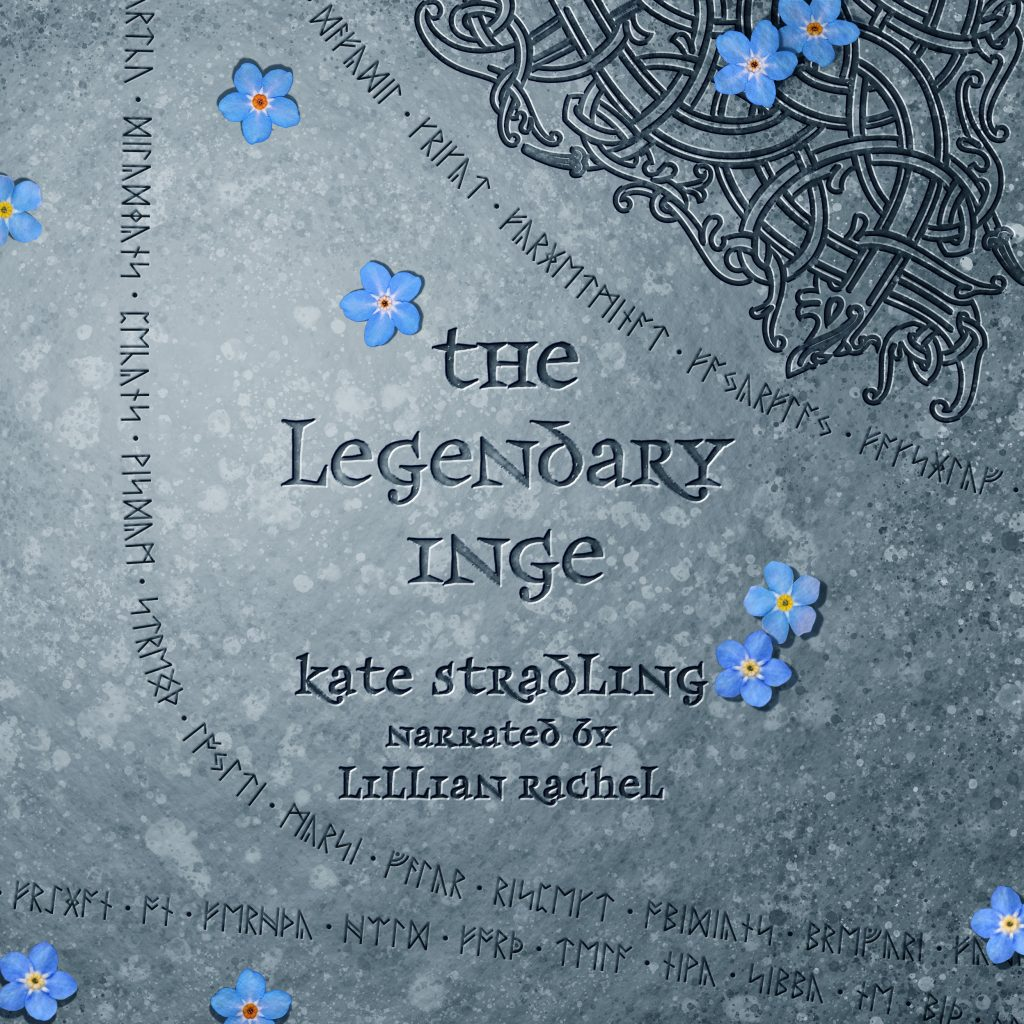 Audiobook cover for The Legendary Inge, written by Kate Stradling and Narrated by Lillian Rachel; A gray stone background with lines of runes and blue forget-me-nots scattered across it